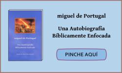 miguel de Portugal: Una Autobiografía Bíblicamente Enfocada